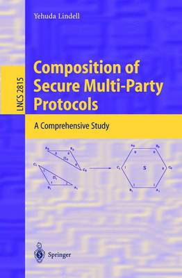Composition of Secure Multi-Party Protocols: A Comprehensive Study - Lecture Notes in Computer Science 2815 (Paperback)