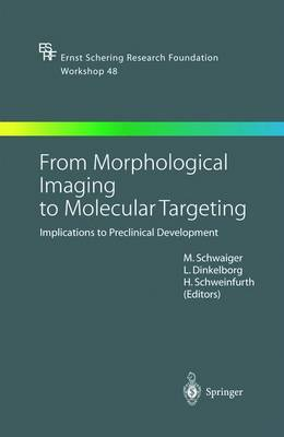 From Morphological Imaging to Molecular Targeting: Implications to Preclinical Development - Ernst Schering Foundation Symposium Proceedings 48 (Hardback)