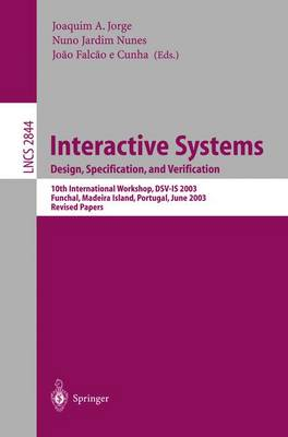 Interactive Systems. Design, Specification, and Verification: 10th International Workshop, DSV-IS 2003, Funchal, Madeira Island, Portugal, June 11-13, 2003, Revised Papers - Lecture Notes in Computer Science 2844 (Paperback)