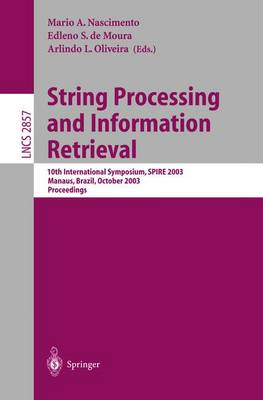 String Processing and Information Retrieval: 10th International Symposium, SPIRE 2003, Manaus, Brazil, October 8-10, 2003, Proceedings - Lecture Notes in Computer Science 2857 (Paperback)