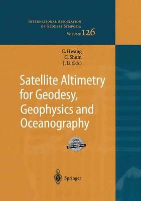 Satellite Altimetry for Geodesy, Geophysics and Oceanography: Proceedings of the International Workshop on Satellite Altimetry, a joint workshop of IAG Section III Special Study Group SSG3.186 and IAG Section II, September 8-13, 2002, Wuhan, China - International Association of Geodesy Symposia 126 (Hardback)