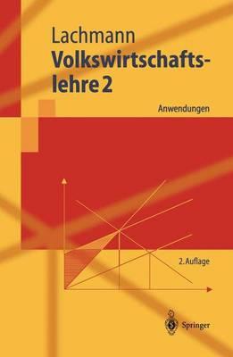 Volkswirtschaftslehre 2: Anwendungen - Springer-Lehrbuch (Hardback)