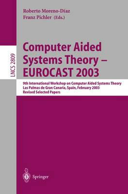 Computer Aided Systems Theory - EUROCAST 2003: 9th International Workshop on Computer Aided Systems Theory, Las Palmas de Gran Canaria, Spain, February 24-28, 2003, Revised Selected Papers - Lecture Notes in Computer Science 2809 (Paperback)