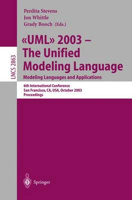 UML 2003 -- The Unified Modeling Language, Modeling Languages and Applications: 6th International Conference San Francisco, CA, USA, October 20-24, 2003, Proceedings - Lecture Notes in Computer Science 2863 (Paperback)