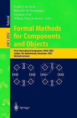Formal Methods for Components and Objects: First International Symposium, FMCO 2002, Leiden, The Netherlands, November 5-8, 2002, Revised Lectures - Lecture Notes in Computer Science 2852 (Paperback)