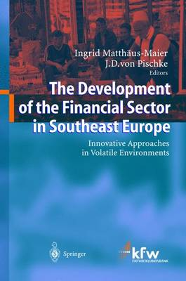 The Development of the Financial Sector in Southeast Europe: Innovative Approaches in Volatile Environments (Hardback)