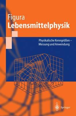 Lebensmittelphysik: Physikalische Kenngr  en - Messung Und Anwendung (Hardback)