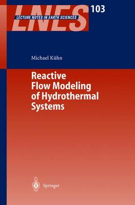 Reactive Flow Modeling of Hydrothermal Systems - Lecture Notes in Earth Sciences 103 (Hardback)