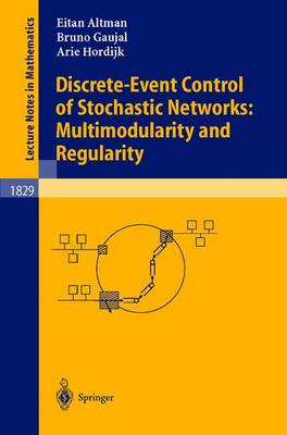 Discrete-Event Control of Stochastic Networks: Multimodularity and Regularity - Lecture Notes in Mathematics 1829 (Paperback)