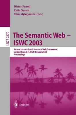 The Semantic Web - ISWC 2003: Second International Semantic Web Conference, Sanibel Island, FL, USA, October 20-23, 2003, Proceedings - Lecture Notes in Computer Science 2870 (Paperback)