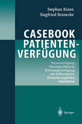 Casebook Patientenverf gung: Vorausverf gung, Vorsorgevollmacht, Betreuungsverf gung Mit Fallbeispielen, Formulierungshilfen, Checklisten (Paperback)