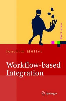 Workflow-Based Integration: Grundlagen, Technologien, Management - Xpert.Press (Hardback)