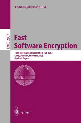 Fast Software Encryption: 10th International Workshop, FSE 2003, LUND, Sweden, February 24-26, 2003, Revised Papers - Lecture Notes in Computer Science 2887 (Paperback)