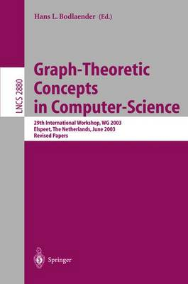 Graph-Theoretic Concepts in Computer Science: 29th International Workshop, WG 2003, Elspeet, The Netherlands, June 19-21, 2003, Revised Papers - Lecture Notes in Computer Science 2880 (Paperback)