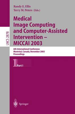 Medical Image Computing and Computer-Assisted Intervention - MICCAI 2003: 6th International Conference, Montreal, Canada, November 15-18, 2003, Proceedings, Part I - Lecture Notes in Computer Science 2878 (Paperback)