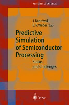 Predictive Simulation of Semiconductor Processing: Status and Challenges - Springer Series in Materials Science 72 (Hardback)
