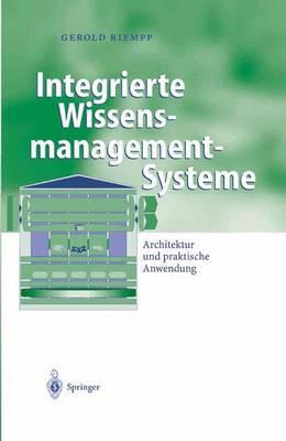 Integrierte Wissensmanagement-Systeme: Architektur Und Praktische Anwendung - Business Engineering (Hardback)