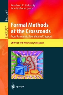 Formal Methods at the Crossroads. From Panacea to Foundational Support: 10th Anniversary Colloquium of UNU/IIST, the International Institute for Software Technology of The United Nations University, Lisbon, Portugal, March 18-20, 2002, Revised Papers - Lecture Notes in Computer Science 2757 (Paperback)