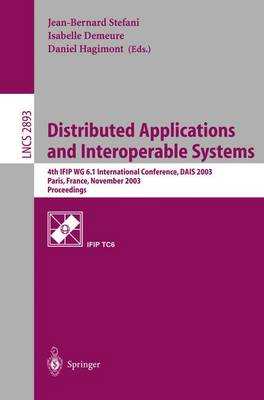 Distributed Applications and Interoperable Systems: 4th IFIP WG6.1 International Conference, DAIS 2003, Paris, France, November 17-21, 2003, Proceedings - Lecture Notes in Computer Science 2893 (Paperback)