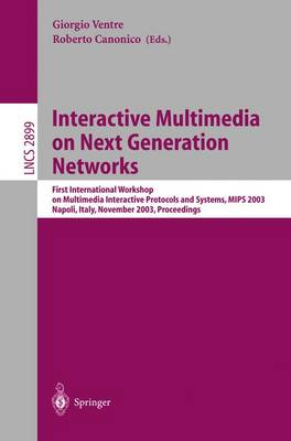 Interactive Multimedia on Next Generation Networks: First International Workshop on Multimedia Interactive Protocols and Systems, MIPS 2003, Napoli, Italy, November 18-21, 2003, Proceedings - Lecture Notes in Computer Science 2899 (Paperback)