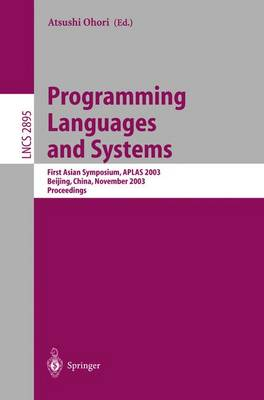 Programming Languages and Systems: First Asian Symposium, APLAS 2003, Beijing, China, November 27-29, 2003, Proceedings - Lecture Notes in Computer Science 2895 (Paperback)