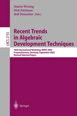 Recent Trends in Algebraic Development Techniques: 16th International Workshop, WADT 2002, Frauenchiemsee, Germany, September 24-27, 2002, Revised Selected Papers - Lecture Notes in Computer Science 2755 (Paperback)