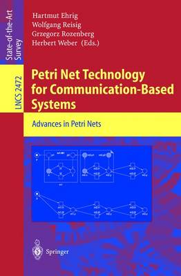 Petri Net Technology for Communication-Based Systems: Advances in Petri Nets - Lecture Notes in Computer Science 2472 (Paperback)