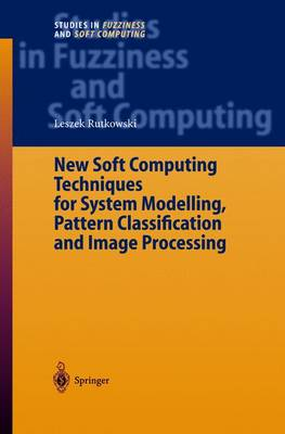 New Soft Computing Techniques for System Modeling, Pattern Classification and Image Processing - Studies in Fuzziness and Soft Computing 143 (Hardback)