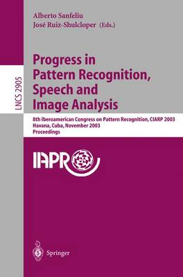 Progress in Pattern Recognition, Speech and Image Analysis: 8th Iberoamerican Congress on Pattern Recognition, CIARP 2003, Havana, Cuba, November 26-29, 2003, Proceedings - Lecture Notes in Computer Science 2905 (Paperback)