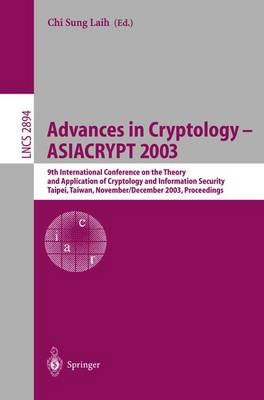 Advances in Cryptology - ASIACRYPT 2003: 9th International Conference on the Theory and Application of Cryptology and Information Security, Taipei, Taiwan, November 30 - December 4, 2003, Proceedings - Lecture Notes in Computer Science 2894 (Paperback)