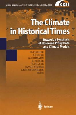 The Climate in Historical Times: Towards a Synthesis of Holocene Proxy Data and Climate Models - GKSS School of Environmental Research (Hardback)
