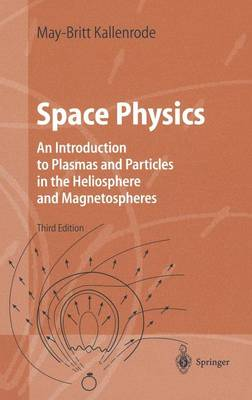 Space Physics: An Introduction to Plasmas and Particles in the Heliosphere and Magnetospheres - Advanced Texts in Physics (Hardback)