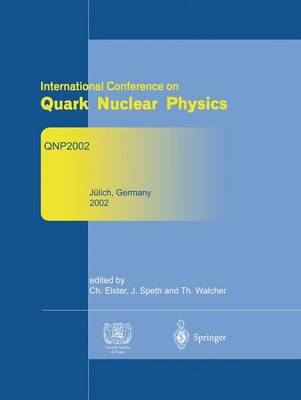 Refereed and selected contributions from International Conference on Quark Nuclear Physics: QNP2002. June 9-14, 2002. Julich, Germany (Hardback)