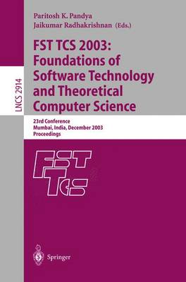 FST TCS 2003: Foundations of Software Technology and Theoretical Computer Science: 23rd Conference, Mumbai India, December 15-17, 2003, Proceedings - Lecture Notes in Computer Science 2914 (Paperback)