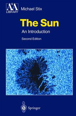 The Sun: An Introduction - Astronomy and Astrophysics Library (Hardback)