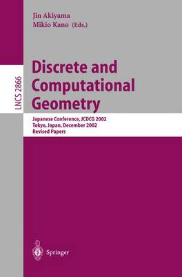 Discrete and Computational Geometry: Japanese Conference, JCDCG 2002, Tokyo, Japan, December 6-9, 2002, Revised Papers - Lecture Notes in Computer Science 2866 (Paperback)