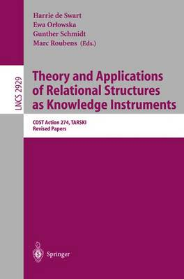 Theory and Applications of Relational Structures as Knowledge Instruments: COST Action 274, TARSKI, Revised Papers - Lecture Notes in Computer Science 2929 (Paperback)