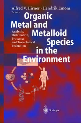 Organic Metal and Metalloid Species in the Environment: Analysis, Distribution, Processes and Toxicological Evaluation (Hardback)