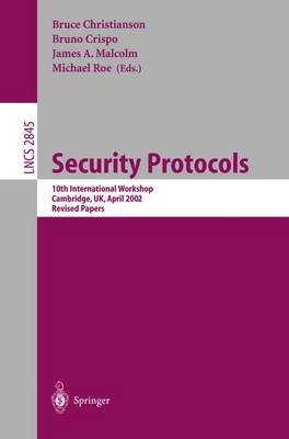 Security Protocols: 10th International Workshop, Cambridge, UK, April 17-19, 2002, Revised Papers - Lecture Notes in Computer Science 2845 (Paperback)