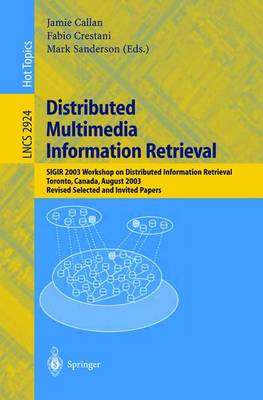 Distributed Multimedia Information Retrieval: SIGIR 2003 Workshop on Distributed Information Retrieval, Toronto, Canada, August 1, 2003, Revised Selected and Invited Papers - Lecture Notes in Computer Science 2924 (Paperback)