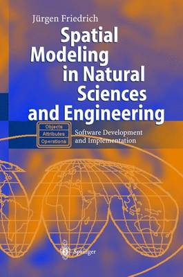 Spatial Modeling in Natural Sciences and Engineering: Software Development and Implementation (Hardback)