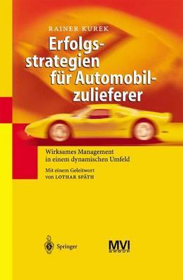 Erfolgsstrategien F r Automobilzulieferer: Wirksames Management in Einem Dynamischen Umfeld (Hardback)