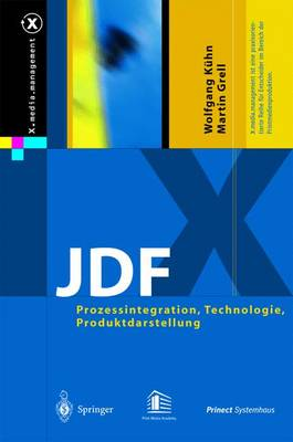 JDF: Prozessintegration, Technologie, Produktdarstellung - X.Media.Management (Hardback)