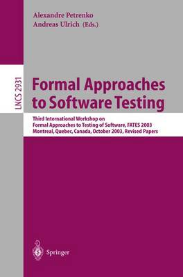 Formal Approaches to Software Testing: Third International Workshop on Formal Approaches to Testing of Software, FATES 2003, Montreal, Quebec, Canada, October 6th, 2003 - Lecture Notes in Computer Science 2931 (Paperback)