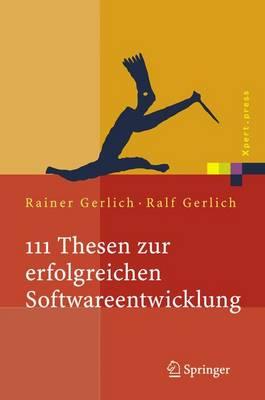 111 Thesen Zur Erfolgreichen Softwareentwicklung: Argumente Und Entscheidungshilfen F r Manager. Konzepte Und Anleitungen F r Praktiker - Xpert.Press (Hardback)