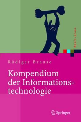 Kompendium Der Informationstechnologie: Hardware, Software, Client-Server-Systeme, Netzwerke, Datenbanken - Xpert.Press (Hardback)