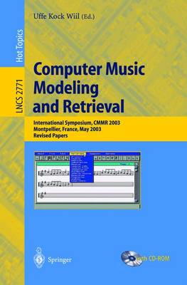 Computer Music Modeling and Retrieval: International Symposium, CMMR 2003, Montpellier, France, May 26-27, 2003, Revised Papers - Lecture Notes in Computer Science 2771 (Paperback)