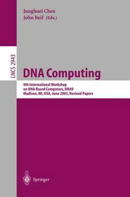 DNA Computing: 9th International Workshop on DNA Based Computers, DNA9, Madison, WI, USA, June 1-3, 2003, revised Papers - Lecture Notes in Computer Science 2943 (Paperback)