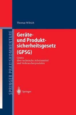 Ger te- Und Produktsicherheitsgesetz (Gpsg): Gesetz  ber Technische Arbeitsmittel Und Verbraucherprodukte - Springer Praxiskommentare (Hardback)