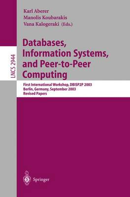 Databases, Information Systems, and Peer-to-Peer Computing: First International Workshop, DBISP2P, Berlin Germany, September 7-8, 2003, Revised Papers - Lecture Notes in Computer Science 2944 (Paperback)